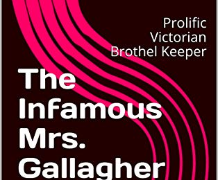 The Infamous Mrs. Gallagher: Prolific Victorian Brothel Keeper